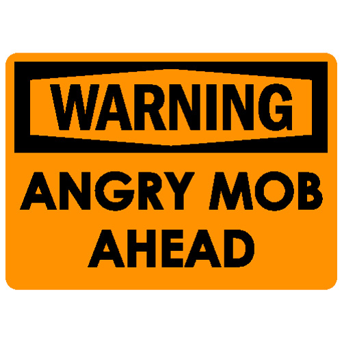 warning_angry_mob_ahead